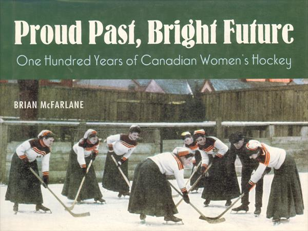 PROUD PAST, BRIGHT FUTURE - ONE HUNDRED YEARS OF CANADIAN WOMEN