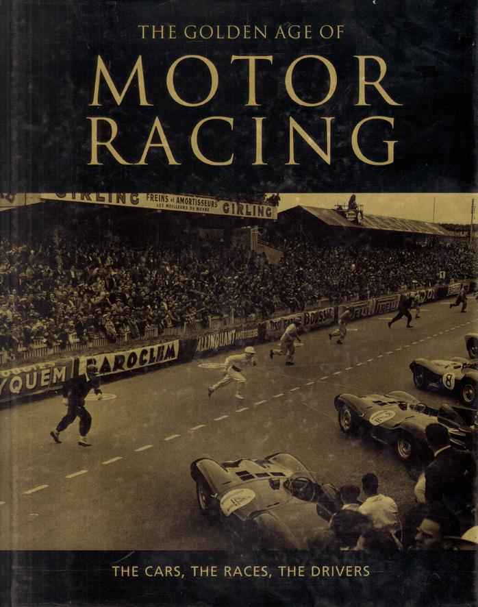 The Golden Age Of Motor Racing The Cars The Races The