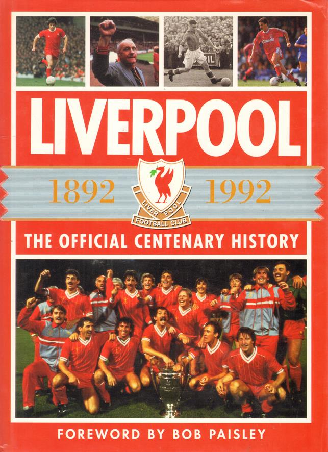 LIVERPOOL 1892 1992 THE OFFICIAL CENTENARY HISTORY